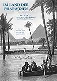 Im Land der Pharaonen: Ägypten in historischen Fotos - Walter M Weiss