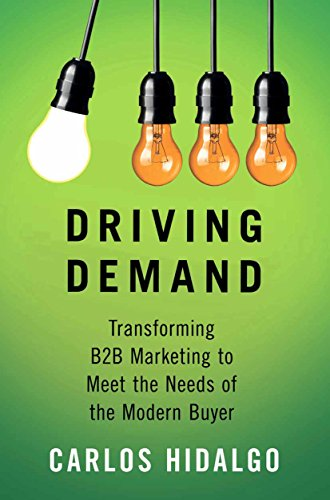 Driving Demand: Transforming B2B Marketing to Meet the Needs of the Modern Buyer (English Edition)