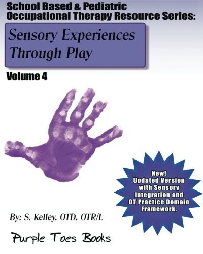 Sensory Experiences Through Play: School Based & Pediatric Occupational Therapy Resource Series: Pediatric Occupational Therapy Resource Series - Volume 4 by S Kelley OTD (2013-06-24)