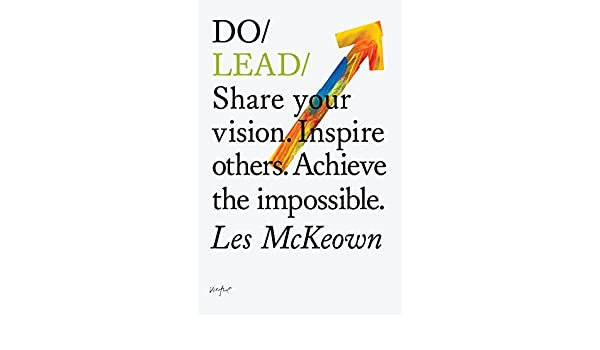 Do Lead: Share your vision. Inspire others. Achieve the impossible ...