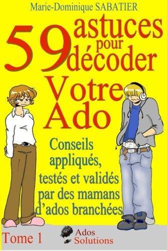 59 astuces pour décoder votre ado par Marie-Dominique Sabatier