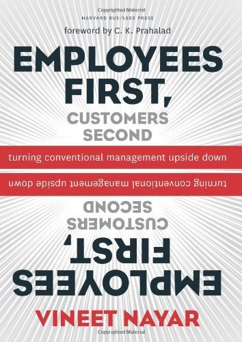 Employees First, Customers Second: Turning Conventional Management Upside Down by Nayar, Vineet (2010) Hardcover