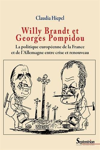 Willy Brandt et Georges Pompidou : La politique europenne de la France et de l'Allemagne entre crise et renouveau