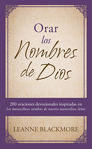 Orar Los Nombres de Dios: 200 Oraciones Devocionales Inspiradas En the Wonderful Names of Our Wonderful Lord [los Maravillosos Nombres de Nuestr