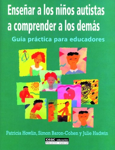 Ensenar a Los Ninos Autistas a Comprender a Los Demas/ Teaching Autistic Children to Understand Others: Guia Practica Para Educadores par P. BARON-COHEN, S. HADWIN, HOWLIN