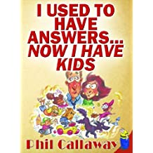 I Used to Have Answers Now I Have Kids