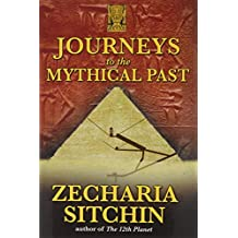 Journeys to the Mythical Past (Earth Chronicles Expeditions (Hardcover))