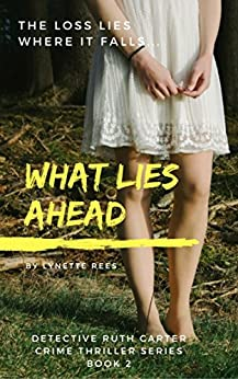 What Lies Ahead (Detective Ruth Carter Crime Thriller Series Book 2) by [Rees, Lynette]