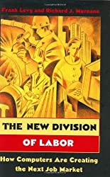 The New Division of Labor: How Computers Are Creating the Next Job Market by Frank Levy (2004-05-02)