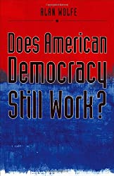 Does American Democracy Still Work? (The Future of American Democracy Series)