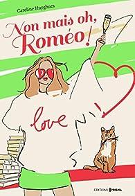 Non mais oh, Roméo ! par Caroline Huyghues