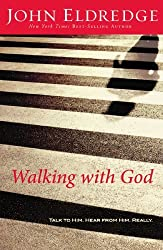 Walking with God: Talk to Him. Hear from Him Really by John Eldredge (2008-05-30)