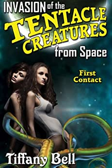 Invasion of the Tentacle Creatures from Space: First Contact (Sci-Fi Erotica) (English Edition) de [Bell, Tiffany]