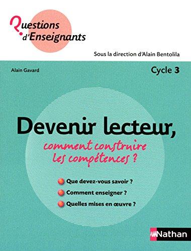 Devenir lecteur, comment construire les compétences ? : Cycle 3 par Alain Gavard