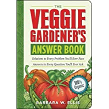 The Veggie Gardener's Answer Book: Solutions to Every Problem You'll Ever Face; Answers to Every Question You'll Ever Ask (Answer Book (Storey)) by Barbara W. Ellis (2008-03-26)