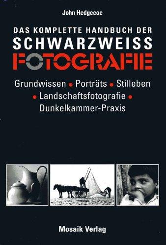 Das komplette Handbuch der Schwarz-Weiss-Fotografie: Grundwissen. Porträts. Stilleben. Landschaftsfotografie. Dunkelkammer-Praxis