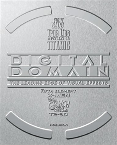 Digital Domain: The Leading Edge of Visual Effects by Piers Bizony (2001-10-02)