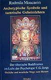 Archetypische Symbole und tantrische Geheimlehren. Der tibetische Buddhismus im Licht der Psychologie C. G. Jungs