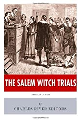 American Legends: The Salem Witch Trials by Charles River Editors (2013-09-04)