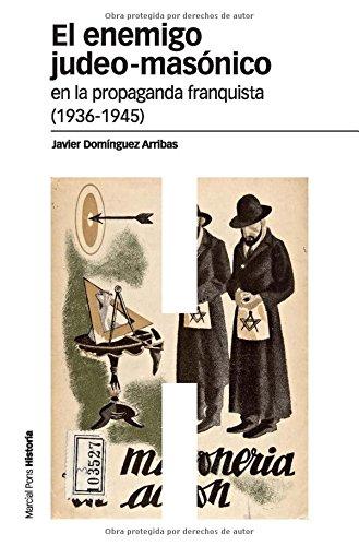 Descargar Libro ENEMIGO JUDEO-MASONICO EN LA PROPAGANDA FRANQUISTA (1936-1945), EL (Estudios) de Javier Domínguez Arribas