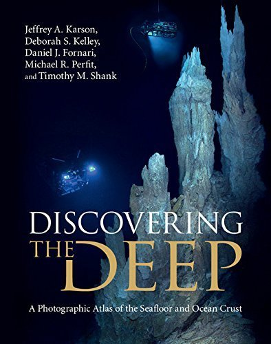 Discovering the Deep: A Photographic Atlas of the Seafloor and Ocean Crust by Jeffrey A. Karson (2015-05-21)