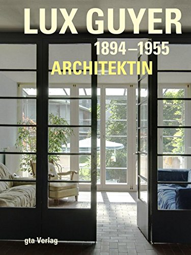 Lux Guyer (1894-1955). Architektin (Dokumente zur modernen Schweizer Architektur)