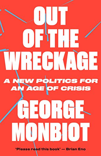 Out of the Wreckage: A New Politics for an Age of Crisis por George Monbiot