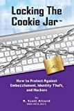 Locking the Cookie Jar: How to Protect Against Embezzlement, Identity Theft, and Hackers