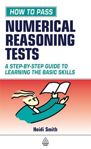 How to Pass Numerical Reasoning Tests: A Step-by-Step Guide to Learning Key Numeracy Skills: A Step-by-step Guide to Learning the Basic Skills (Testing Series) by Heidi Smith (2003-05-03)