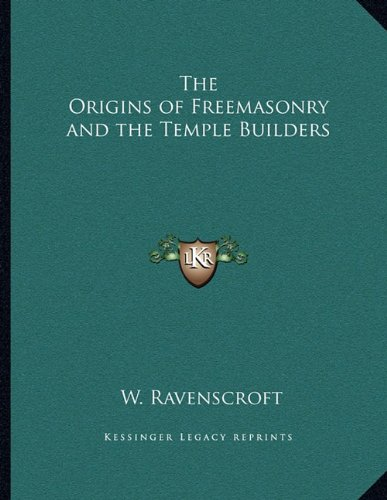 The Origins of Freemasonry and the Temple Builders - Ravenscroft Classic Collection