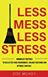 Less Mess Less Stress: Minimalist Routines to Declutter Your Environment, Unload Your Mind and Optimize Your Day: Gain Control over Your Life