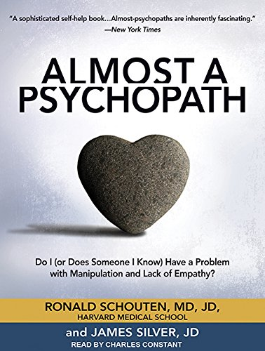 Almost a Psychopath: Do I (or Does Someone I Know) Have a Problem with Manipulation and Lack of Empathy? (Almost Effect)