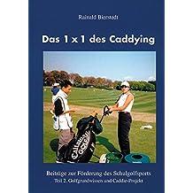 Das 1x1 des Caddying. Beiträge zur Förderung des Schulgolfsports Teil 2. Golfgrundwissen und Caddie-Projekt