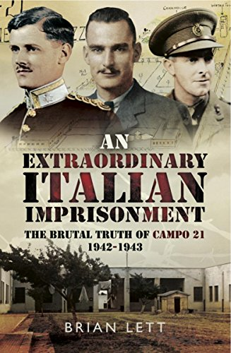 An Extraordinary Italian Imprisonment : The Brutal Truth of Campo 21, 1942-3