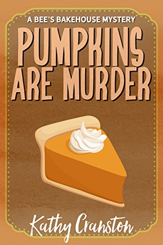 Pumpkins are Murder (Bee's Bakehouse Mysteries Book 8) (English Edition)