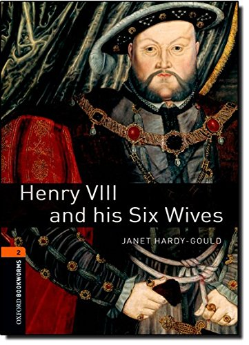 Oxford Bookworms Library: Level 2:: Henry VIII and his Six Wives: 700 Headwords (Oxford Bookworms ELT) par Janet Hardy-Gould