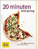 20 Minuten sind genug!: Über 150 Rezepte aus der frischen Küche (GU Themenkochbuch)