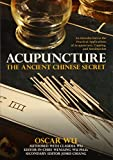Acupuncture: The Ancient Chinese Secret: An Introduction to the Practical Applications of Acupuncture, Cupping, and Moxibustion