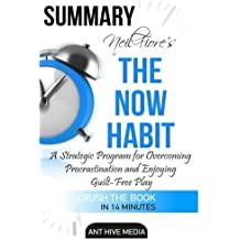 Neil Fiore's The Now Habit: A Strategic Program for Overcoming Procrastination and Enjoying Guilt -Free Play Summary by Ant Hive Media (2016-02-01)