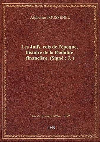 Les Juifs, rois de l'époque, histoire de la féodalité financière