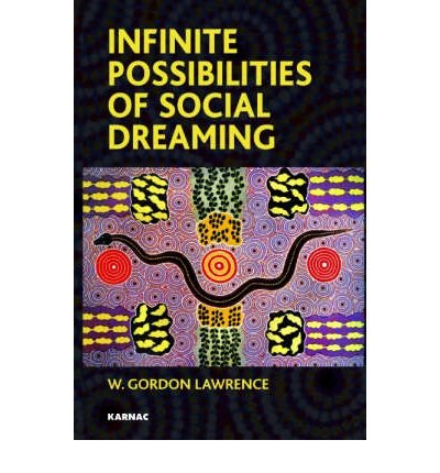 [(Infinite Possibilities of Social Dreaming in Systems)] [Author: W.Gordon Lawrence] published on (August, 2007)