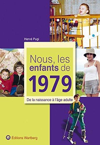 Nous, les enfants de 1979: De la naissance à l'âge adulte par Hervé Pugi
