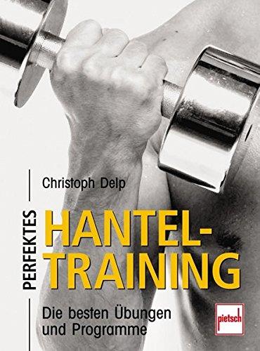 Preisvergleich Produktbild Perfektes Hanteltraining: Die besten Übungen und Programme