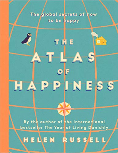 The Atlas of Happiness: the global secrets of how to be happy (English Edition)