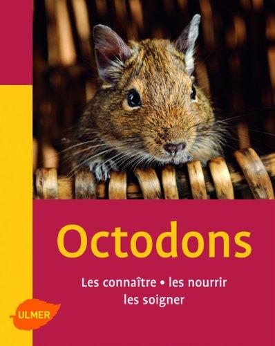 Les Octodons. Les connaître, les nourrir, les soigner