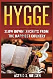 Hygge: Slow Down! Secrets From The Happiest Country (Denmark, Simply Living, Clutter-Free, Be Calm, Cozy Living)