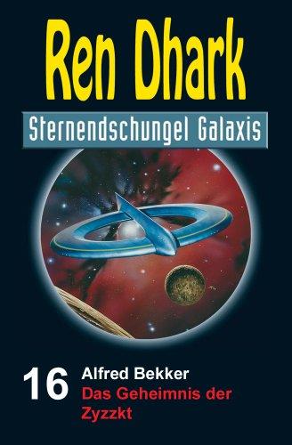Ren Dhark Sternendschungel Galaxis Band 16: Das Geheimnis der Zyzzkt