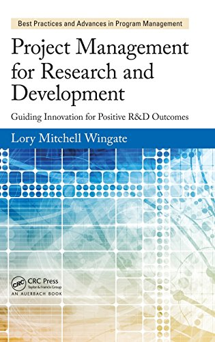 Project Management for Research and Development: Guiding Innovation for Positive R&D Outcomes (Best Practices and Advances in Program Management, Band 10)