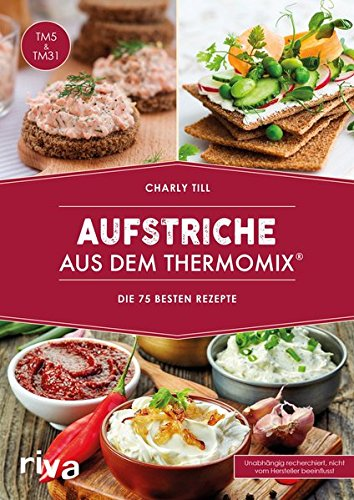 Preisvergleich Produktbild Aufstriche aus dem Thermomix®: Die 75 besten Rezepte