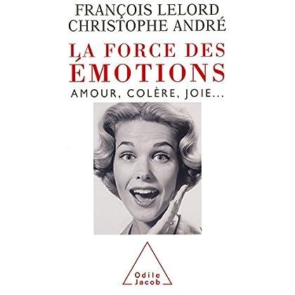 La Force des émotions: Amour, colère, joie… (PSYCHOLOGIE)
